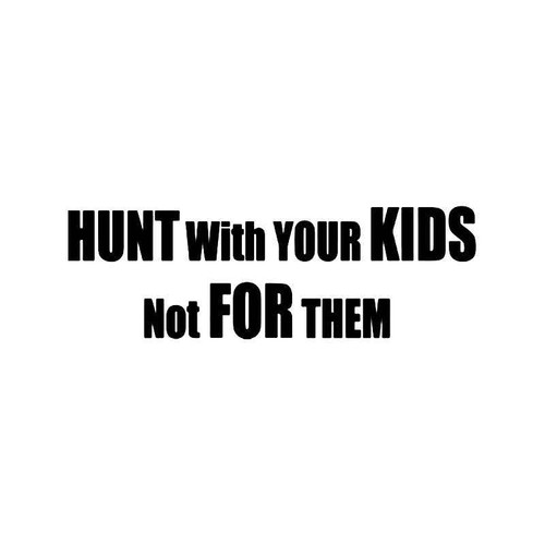 Hunt With Your Kids Not For Them Vinyl Sticker