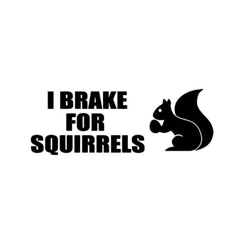 I Brake For Squirrels Vinyl Sticker