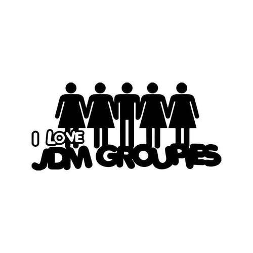 I Love Jdm Groupies Jdm Japanese Vinyl Sticker