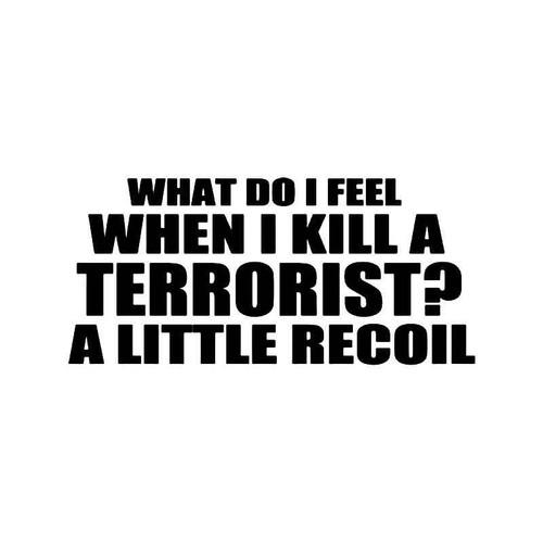 Kill Terrorist Little Recoil Gun Saying Vinyl Sticker