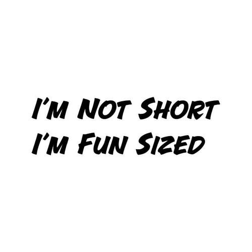 Not Short Fun Sized Funny Vinyl Sticker