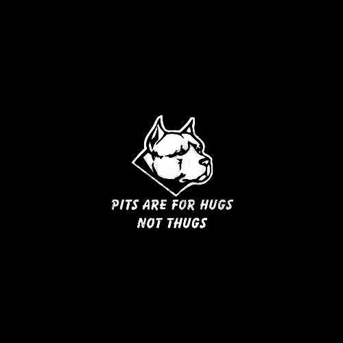 Pits Are For Hugs Not Thugs Decal Size option will determine the size from the longest side Industry standard high performance calendared vinyl film Cut from Oracle 651 2.5 mil Outdoor durability is 7 years Glossy surface finish