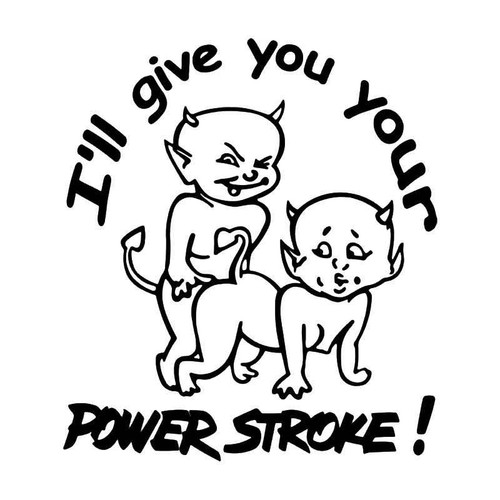 I'll Give You Your Power Stroke