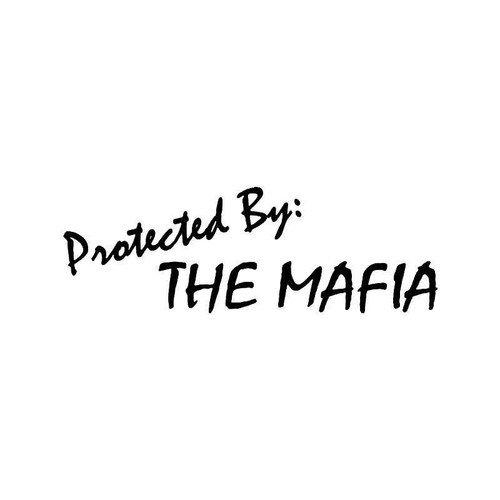 Protected By The Mafia Vinyl Sticker