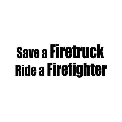 Save A Fire Ride A Firefighter Vinyl Sticker