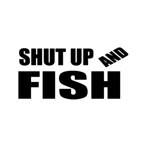 Shut Up And Fish Vinyl Sticker