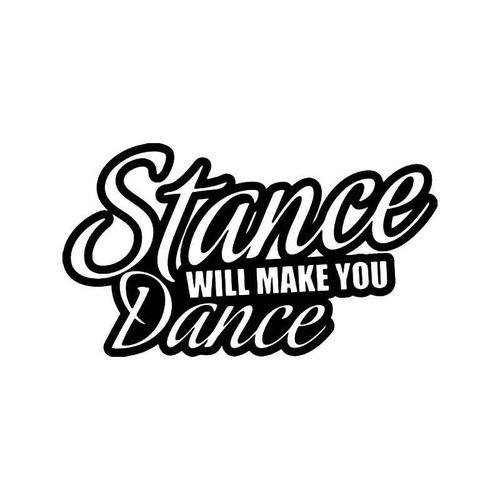 Stance Will Make You Dance Jdm Japanese Vinyl Sticker
