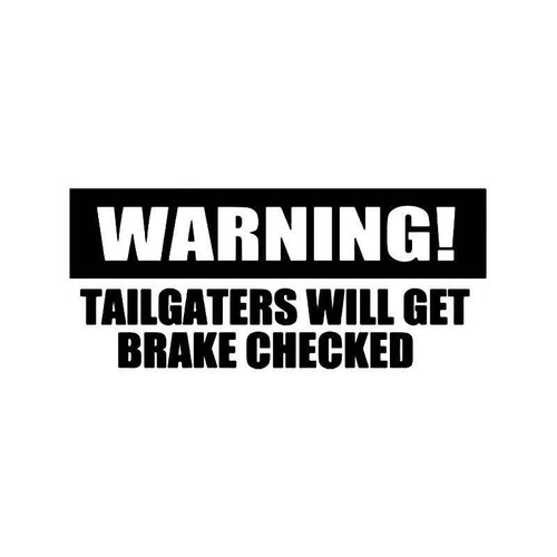 Warning Tailgaters Brake Checked Vinyl Sticker