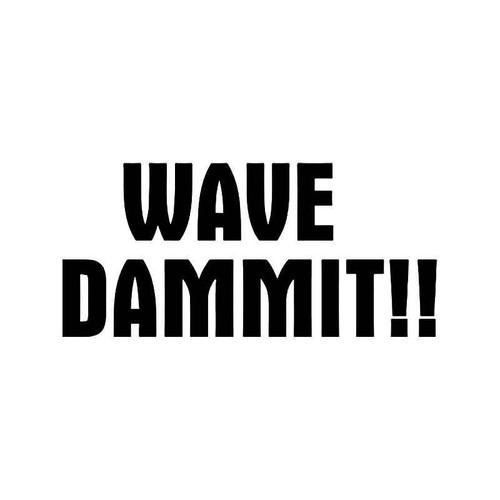 Wave Dammit Surfing Vinyl Sticker