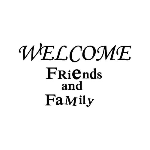 Welcome Friends And Family Vinyl Sticker