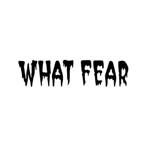 What Fear Vinyl Sticker