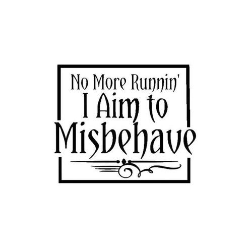 Firefly Serenity I Aim To Misbehave Decal