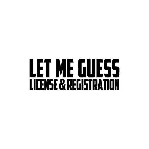 Let Me Guess License & Registration Decal