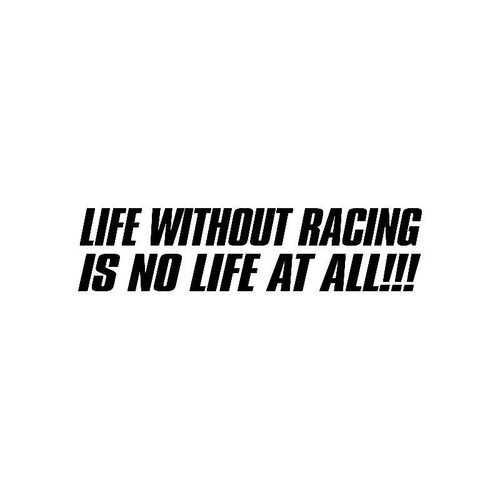 Life Without Racing Is No Life At All Jdm Jdm S Decal