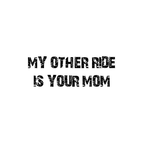 My Other Ride Is Your Mom Decal