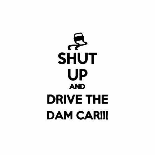 Shut Up And Drive The Damn  Vinyl Decal Sticker  Size option will determine the size from the longest side Industry standard high performance calendared vinyl film Cut from Oracle 651 2.5 mil Outdoor durability is 7 years Glossy surface finish