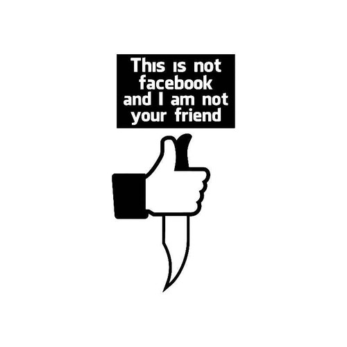 This Is Not Facebook And I Am Not Your Friend 2 Jdm Jdm S Decal