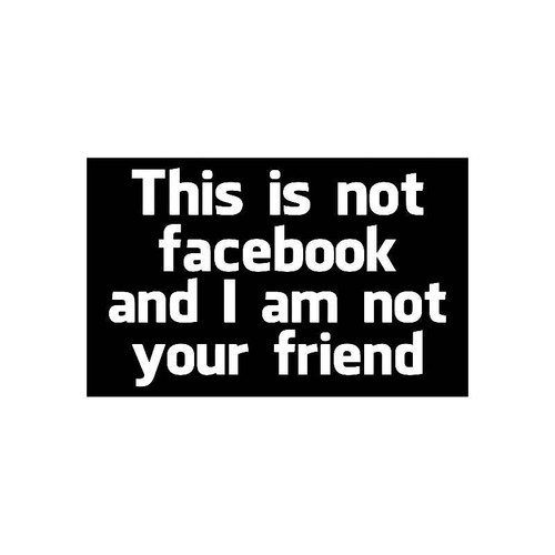 This Is Not Facebook And I Am Not Your Friend Jdm Jdm S Decal