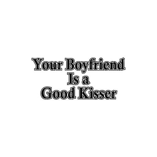 Your Boyfriend Is A Good Kisser Decal