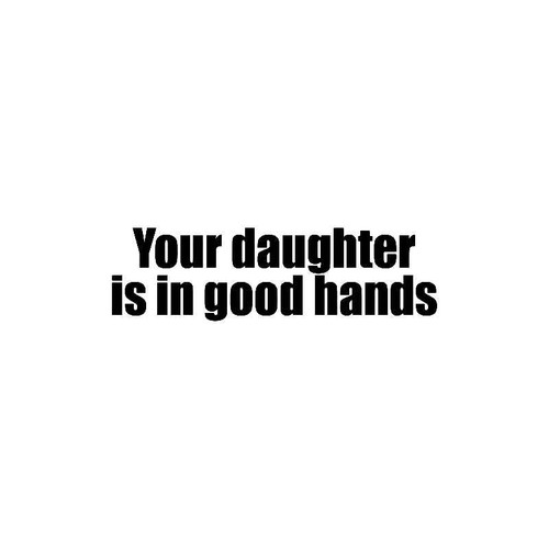 Your Daughter Is In Good Hands Decal