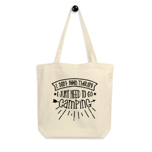 Eco Tote Bag : I Don't Need Therapy, I Just Need To Go Camping
