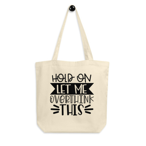 Eco Tote Bag : Hold On Let Me Overthink This