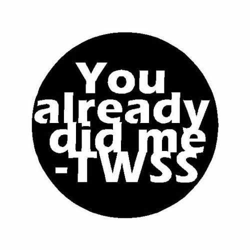 Saying Twss You Already Did Me  Vinyl Decal Sticker  Size option will determine the size from the longest side Industry standard high performance calendared vinyl film Cut from Oracle 651 2.5 mil Outdoor durability is 7 years Glossy surface finish