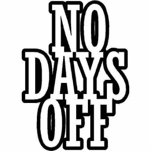 Saying No Days Off  Vinyl Decal Sticker  Size option will determine the size from the longest side Industry standard high performance calendared vinyl film Cut from Oracle 651 2.5 mil Outdoor durability is 7 years Glossy surface finish