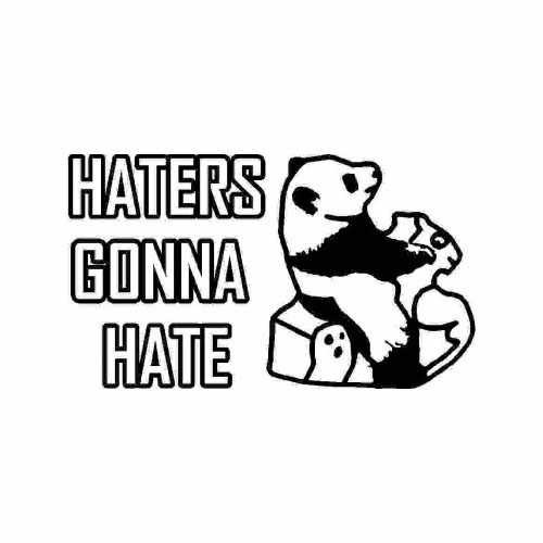 Saying Haters Gonna Hate Panda  Vinyl Decal Sticker  Size option will determine the size from the longest side Industry standard high performance calendared vinyl film Cut from Oracle 651 2.5 mil Outdoor durability is 7 years Glossy surface finish