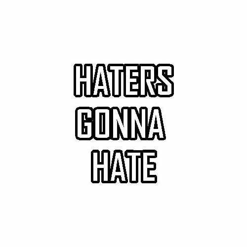 Saying Haters Gonna Hate  Vinyl Decal Sticker  Size option will determine the size from the longest side Industry standard high performance calendared vinyl film Cut from Oracle 651 2.5 mil Outdoor durability is 7 years Glossy surface finish