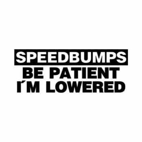 Speedbumps Patient I'm Lowered JDM Japanese Vinyl Decal Sticker 2  Size option will determine the size from the longest side Industry standard high performance calendared vinyl film Cut from Oracle 651 2.5 mil Outdoor durability is 7 years Glossy surface finish