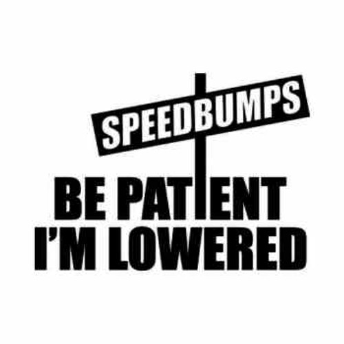 Speedbumps Patient I'm Lowered JDM Japanese Vinyl Decal Sticker 1  Size option will determine the size from the longest side Industry standard high performance calendared vinyl film Cut from Oracle 651 2.5 mil Outdoor durability is 7 years Glossy surface finish