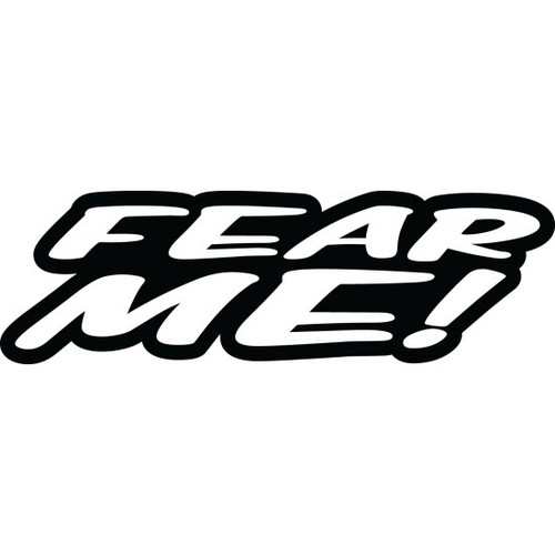 Fear Me! JDM Car Vinyl Sticker Decal  Size option will determine the size from the longest side Industry standard high performance calendared vinyl film Cut from Oracle 651 2.5 mil Outdoor durability is 7 years Glossy surface finish
