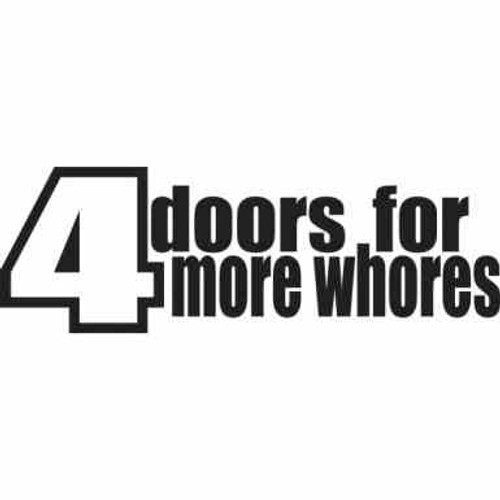 4 Doors For More Whores JDM Car Vinyl Sticker Decal  Size option will determine the size from the longest side Industry standard high performance calendared vinyl film Cut from Oracle 651 2.5 mil Outdoor durability is 7 years Glossy surface finish