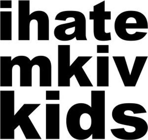 I hate mkiv kids