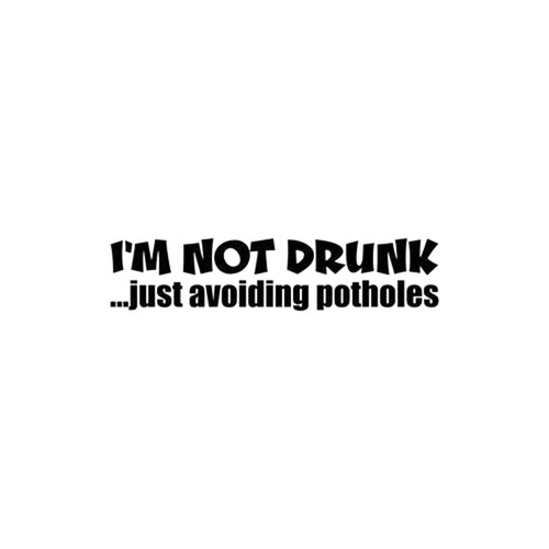 I'm Not Drunk Just Avoiding Potholes JDM Decal  Size option will determine the size from the longest side Industry standard high performance calendared vinyl film Cut from Oracle 651 2.5 mil Outdoor durability is 7 years Glossy surface finish