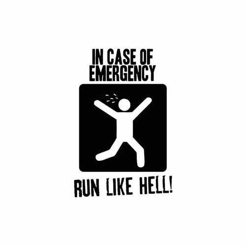 In Case Of Emergency Run Like Hell  Vinyl Decal Sticker  Size option will determine the size from the longest side Industry standard high performance calendared vinyl film Cut from Oracle 651 2.5 mil Outdoor durability is 7 years Glossy surface finish