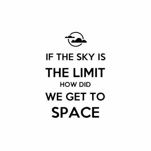 If The Sky Is The Limit How Do We Get To Space  Vinyl Decal Sticker  Size option will determine the size from the longest side Industry standard high performance calendared vinyl film Cut from Oracle 651 2.5 mil Outdoor durability is 7 years Glossy surface finish