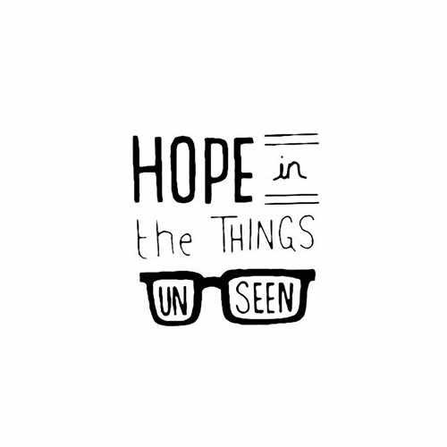 Hope In The Things Unseen  Vinyl Decal Sticker  Size option will determine the size from the longest side Industry standard high performance calendared vinyl film Cut from Oracle 651 2.5 mil Outdoor durability is 7 years Glossy surface finish