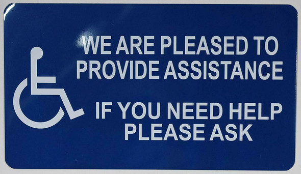 we are Pleased to Provide Assistance if You Need Help Please Ask Signs -The Pour Tous Blue LINE -Tactile Signs  Ada sign