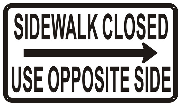 Sidewalk Closed sign  USE OPPOSITE SIDE SIGN RIGHT ARROW
