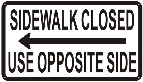 Sidewalk Closed sign USE OPPOSITE SIDE SIGN LEFT ARROW