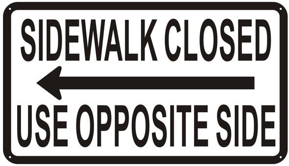 Sidewalk Closed sign  USE OPPOSITE SIDE SIGN left ARROW