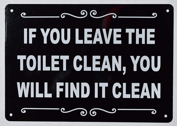 IF You Leave The Toilet Clean You Will FIND IT Clean Sign