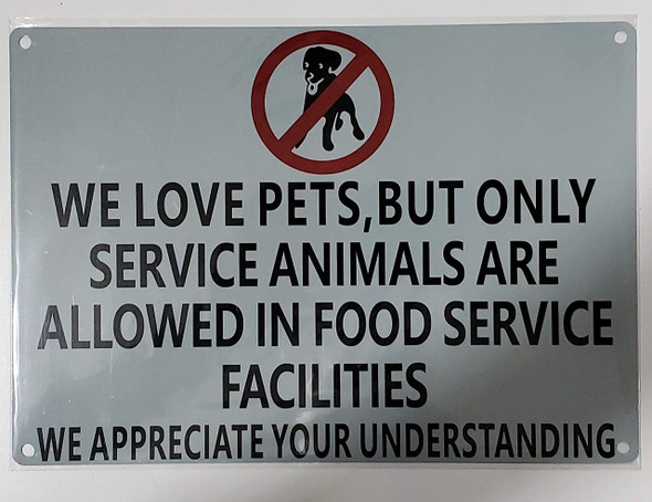 WE Love Pets  BUT ONLY Service Animals are Allowed in Food Service Facilities SignGray