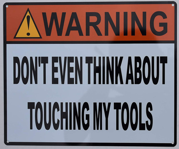 Warning Don't Even Think About Touching My Tools Sign (Size 10x12, White, Aluminum, Rust Free)