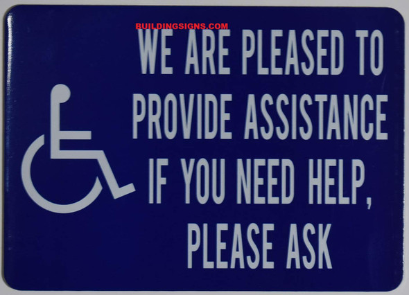 WE are Please to Provide Assistance IF You Need Help Please Ask Sign