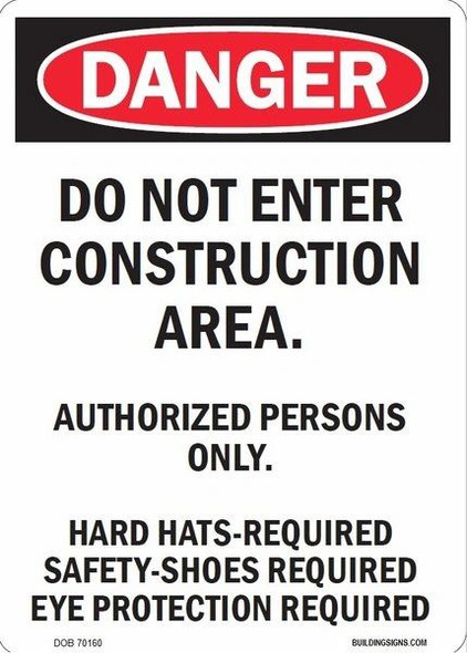 DANGER DO NOT ENTER CONSTRUCTION AREA - AUTHORIZED PERSONS ONLY HARD HATS- REQUI SAFETY SHOES REQUI EYE PROTECTION REQUI