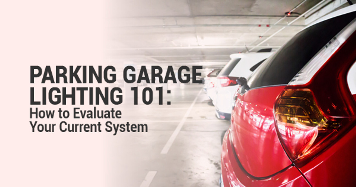 Parking Garage Lighting 101: How to Evaluate Your Current System