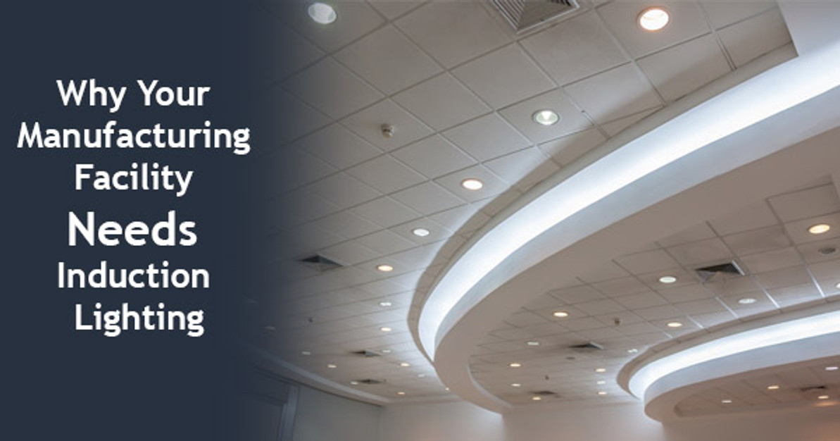 Why You Need to Install Induction Lighting in Your Manufacturing Facility